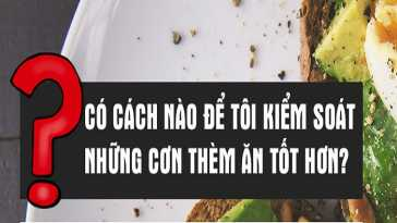 yeucothe-co-cach-nao-kiem-soat-con-them-an-tot-hon-1
