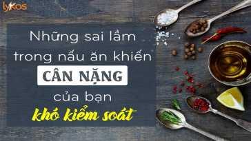 yeucothe-nhung-sai-lam-trong-nau-an-khien-can-nang-cua-ban-kho-kiem-soat-1